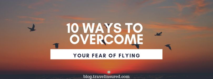 10 Ways to Overcome Your Fear of Flying