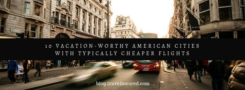 10 Vacation-Worthy American Cities with Typically Cheaper Flights