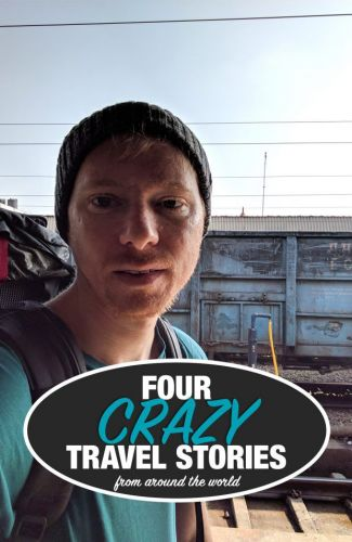 4 Crazy Travel Stories from my Trip Around the World