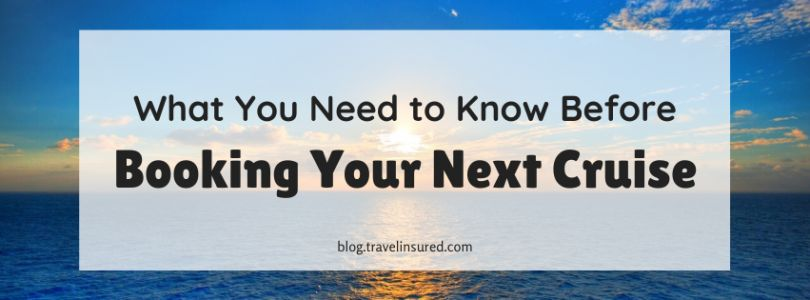What You Need to Know Before Booking Your Next Cruise